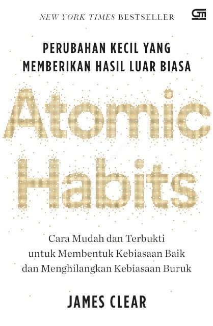 Atomic Habits: Perubahan Kecil yang Memberikan Hasil Luar Biasa