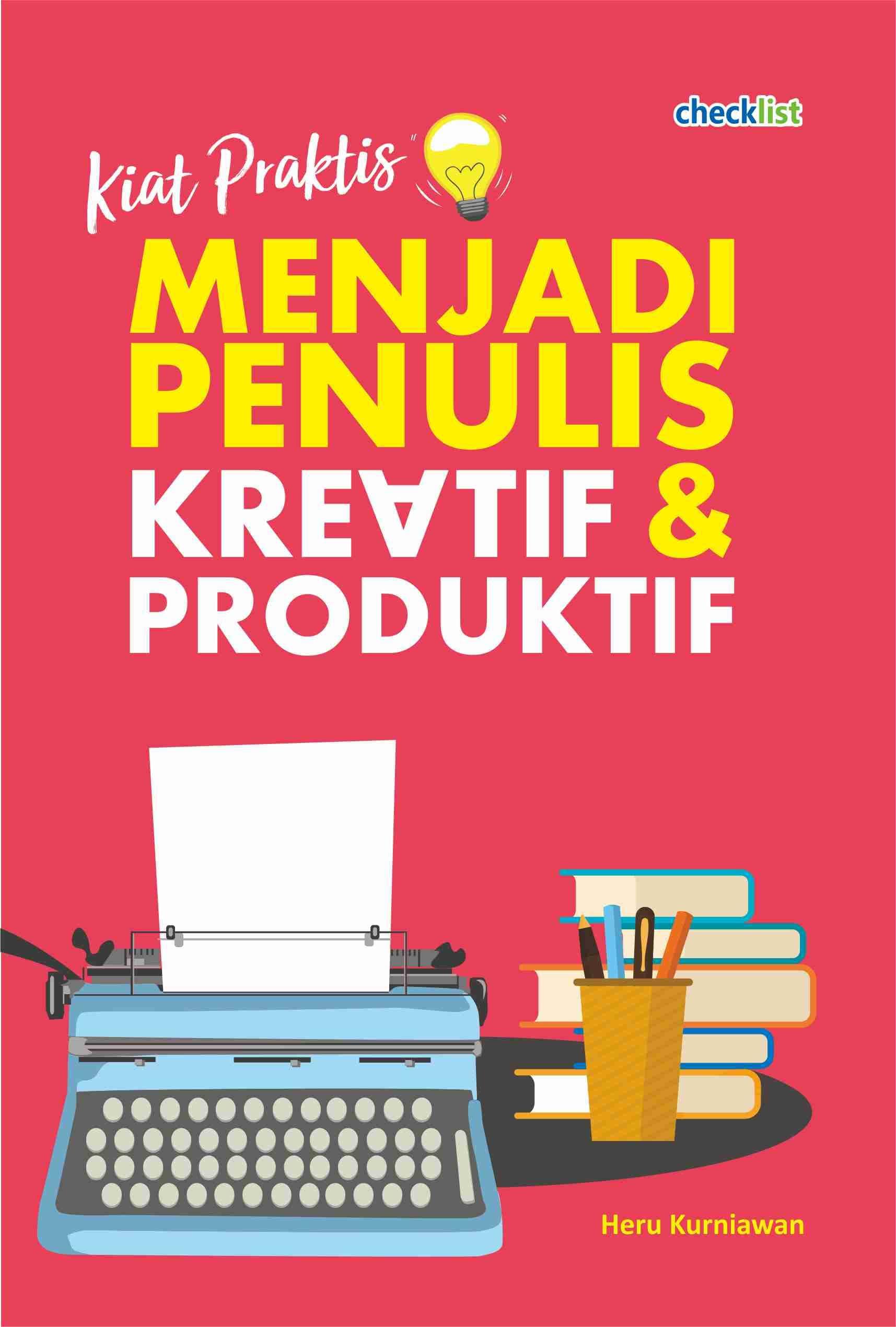 Kiat Praktis Menjadi Penulis Kreatif & Produktif
